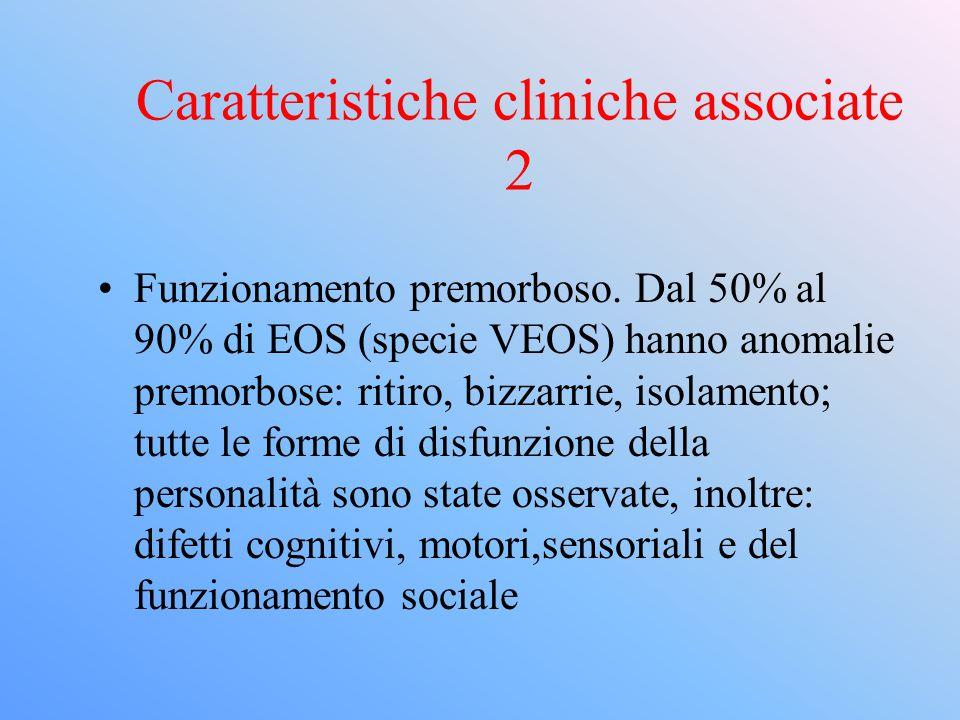 Sintomatologia EOS: frequenti Allucinazioni, disturbi del pensiero, appiattimento affettivo, mentre sono meno frequenti deliri e catatonia.