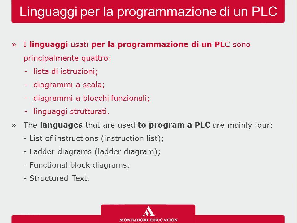 »I linguaggi usati per la programmazione di un PLC sono principalmente quattro: -lista di istruzioni; -diagrammi a scala; -diagrammi a blocchi funzion