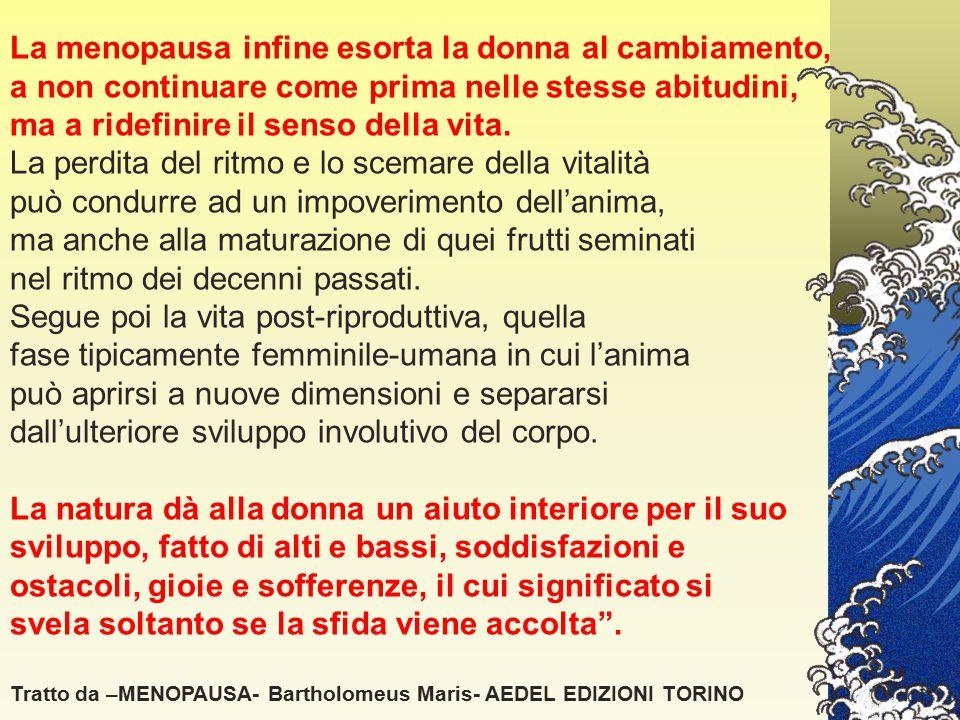 Per altre donne invece: -eccesso di attività fisica e psichica -non accettazione della decadenza fisica….