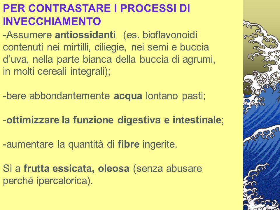 PER CONTRASTARE I PROCESSI DI INVECCHIAMENTO - Assumere antiossidanti (es. bioflavonoidi contenuti nei mirtilli, ciliegie, nei semi e buccia d'uva, ne