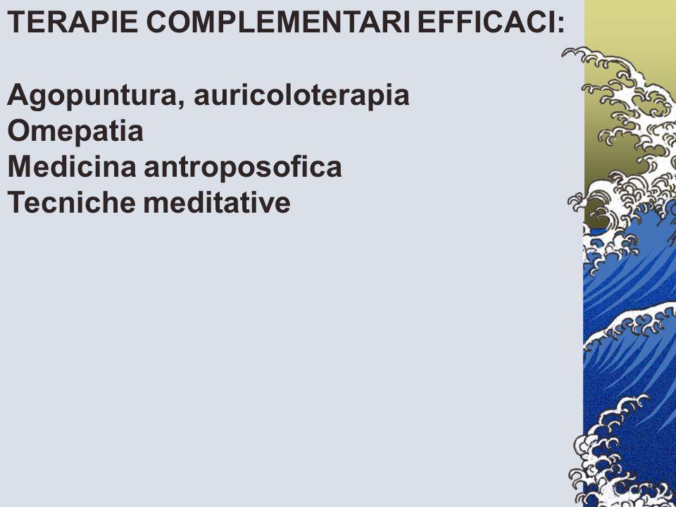 TERAPIE COMPLEMENTARI EFFICACI: Agopuntura, auricoloterapia Omepatia Medicina antroposofica Tecniche meditative