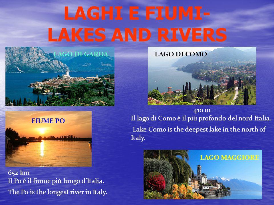 LAGHI E FIUMI- LAKES AND RIVERS LAGO DI GARDA FIUME PO LAGO DI COMO LAGO MAGGIORE 652 km Il Po è il fiume più lungo d'Italia.