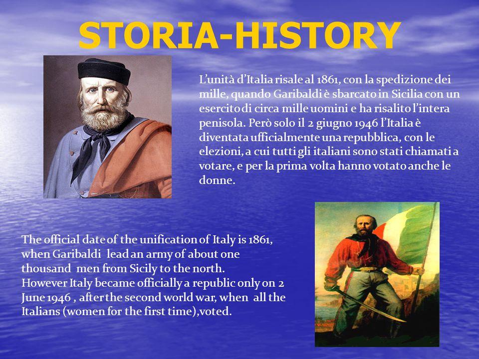 STORIA-HISTORY L'unità d'Italia risale al 1861, con la spedizione dei mille, quando Garibaldi è sbarcato in Sicilia con un esercito di circa mille uomini e ha risalito l'intera penisola.