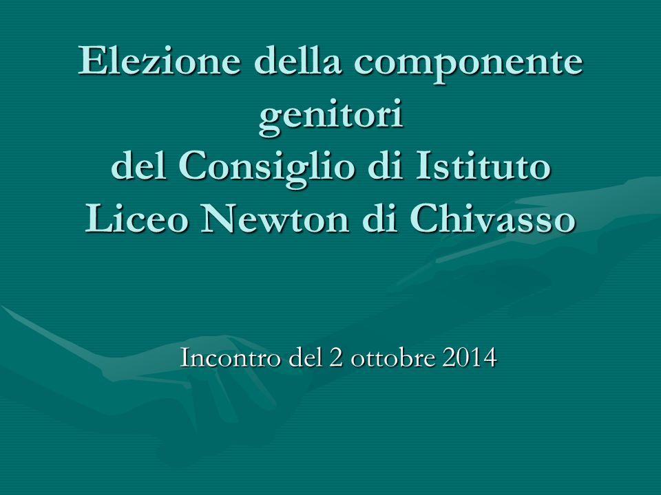 Elezione della componente genitori del Consiglio di Istituto Liceo Newton di Chivasso Incontro del 2 ottobre 2014