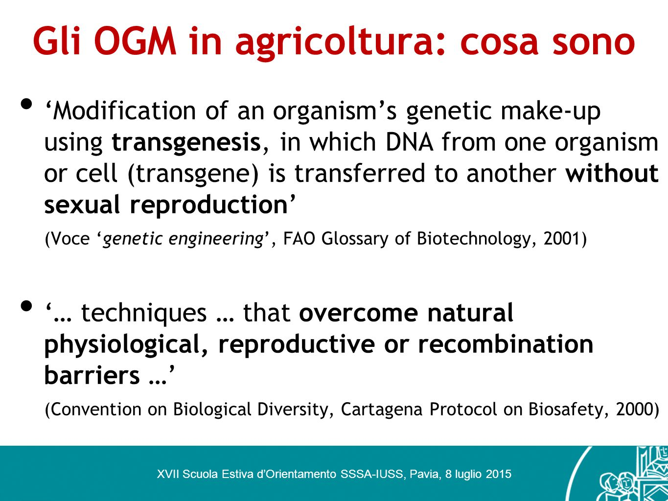 Gli OGM in agricoltura: cosa sono 'Modification of an organism's genetic make-up using transgenesis, in which DNA from one organism or cell (transgene