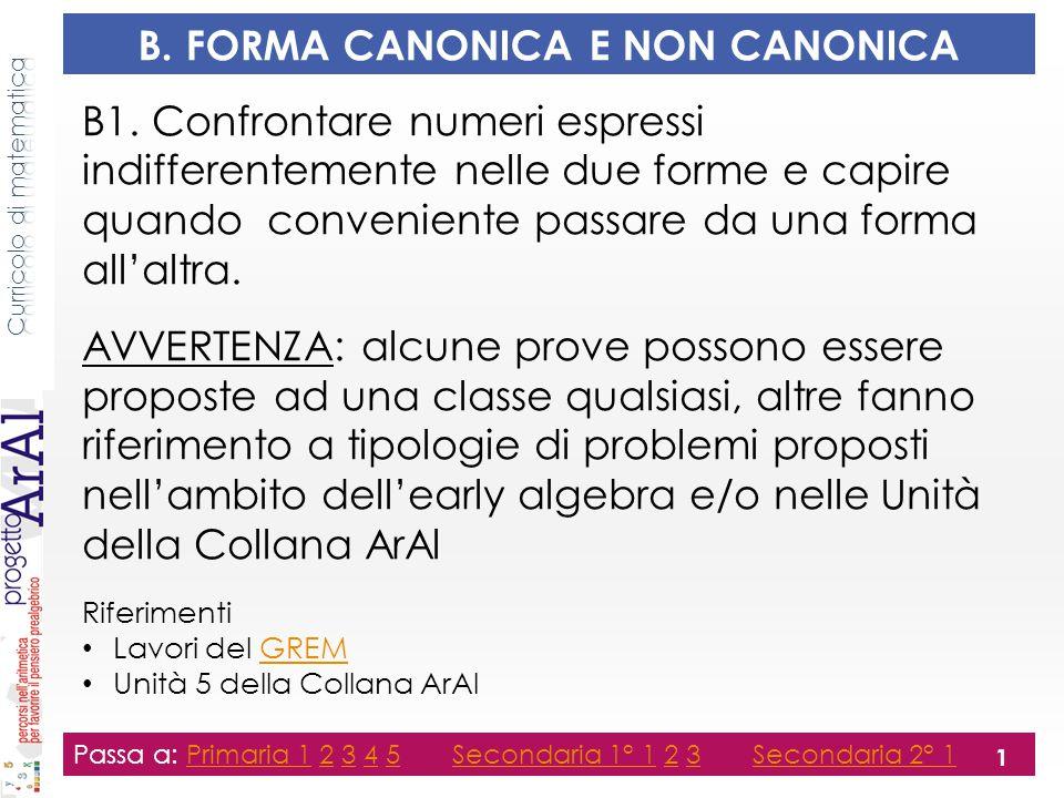 B. FORMA CANONICA E NON CANONICA B1. Confrontare numeri espressi indifferentemente nelle due forme e capire quando conveniente passare da una forma al