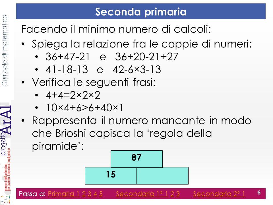 Seconda secondaria primo grado Passa a: Primaria 1 2 3 4 5 Secondaria 1° 1 2 3 Secondaria 2° 1Primaria 12345Secondaria 1° 123Secondaria 2° 1 17 Inserisci i numeri nelle caselle vuote rappresentandoli in funzione di a.