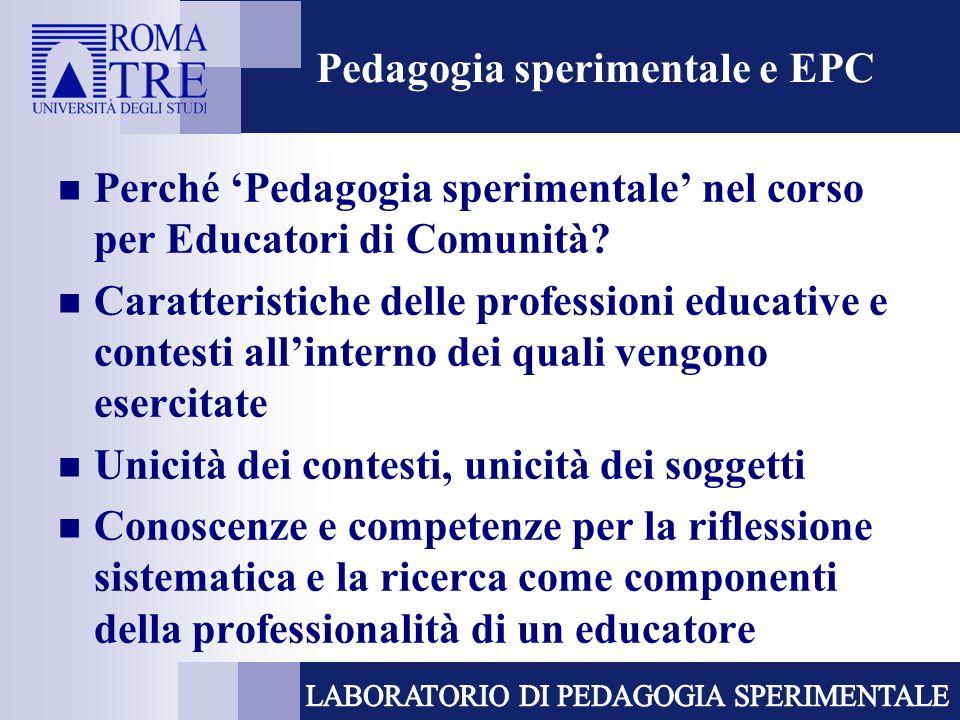 Pedagogia sperimentale e EPC Perché 'Pedagogia sperimentale' nel corso per Educatori di Comunità? Caratteristiche delle professioni educative e contes