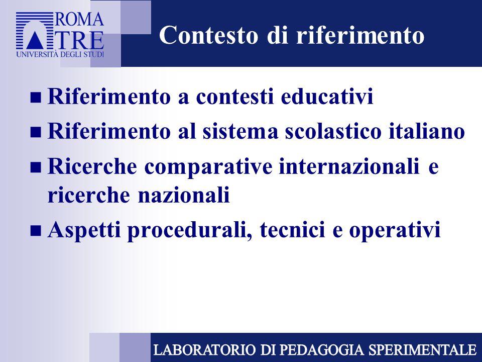 Contesto di riferimento Riferimento a contesti educativi Riferimento al sistema scolastico italiano Ricerche comparative internazionali e ricerche naz