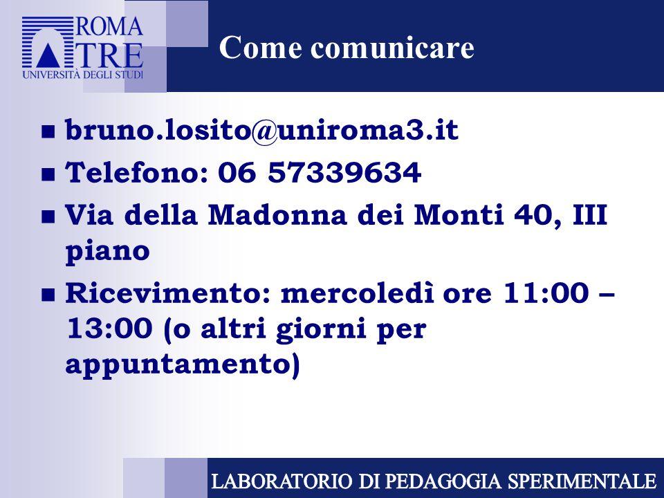 Come comunicare bruno.losito@uniroma3.it Telefono: 06 57339634 Via della Madonna dei Monti 40, III piano Ricevimento: mercoledì ore 11:00 – 13:00 (o a