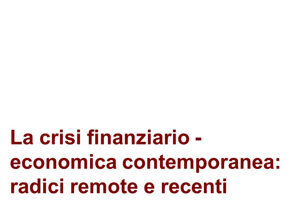 La crisi finanziario - economica contemporanea: radici remote e recenti