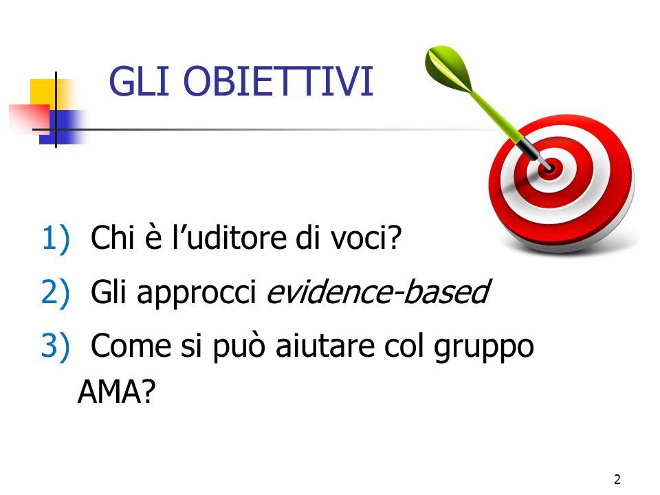 GLI OBIETTIVI 1) Chi è l'uditore di voci? 2) Gli approcci evidence-based 3) Come si può aiutare col gruppo AMA? 2