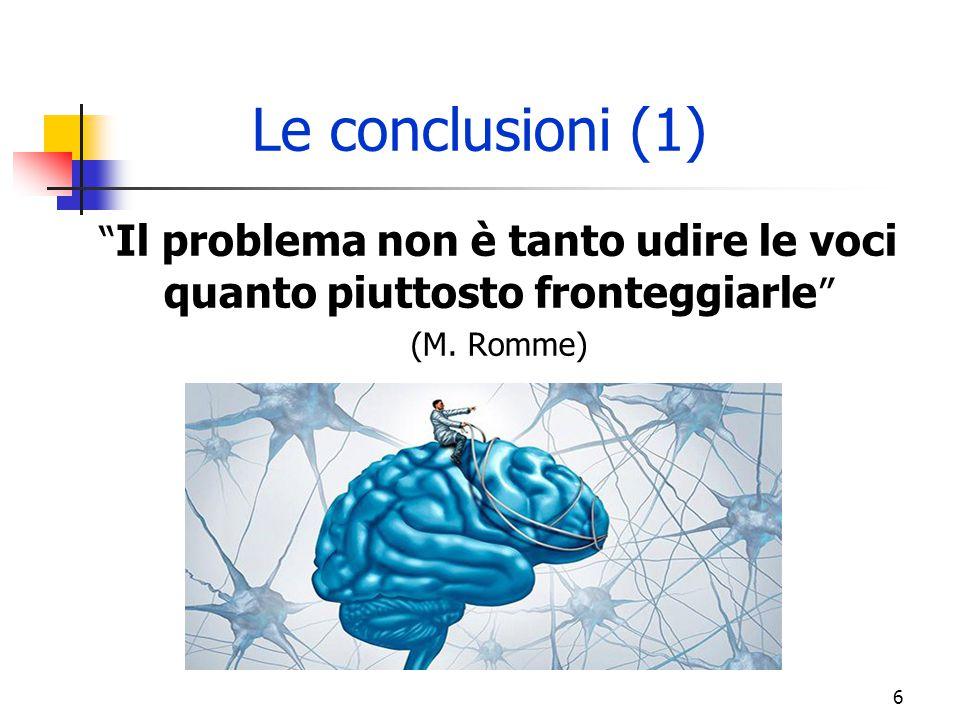""""""" Il problema non è tanto udire le voci quanto piuttosto fronteggiarle """" (M. Romme) Le conclusioni (1) 6"""