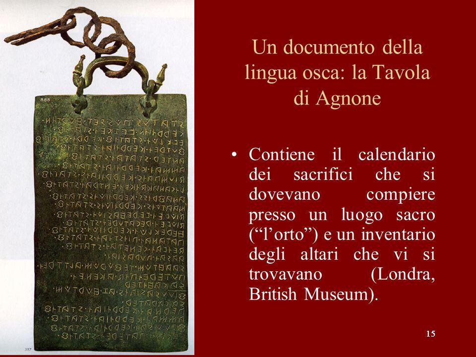 """15 Un documento della lingua osca: la Tavola di Agnone Contiene il calendario dei sacrifici che si dovevano compiere presso un luogo sacro (""""l'orto"""")"""
