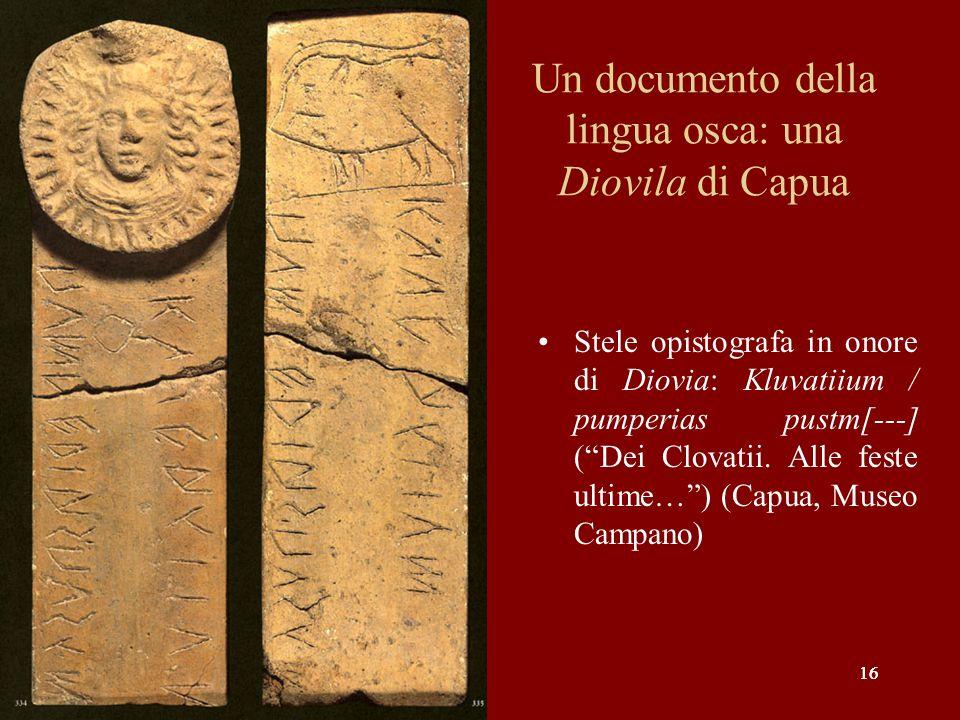 """16 Un documento della lingua osca: una Diovila di Capua Stele opistografa in onore di Diovia: Kluvatiium / pumperias pustm[---] (""""Dei Clovatii. Alle f"""