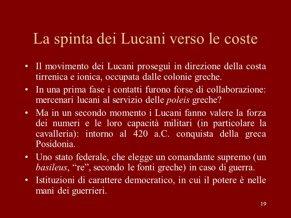 19 La spinta dei Lucani verso le coste Il movimento dei Lucani proseguì in direzione della costa tirrenica e ionica, occupata dalle colonie greche. In