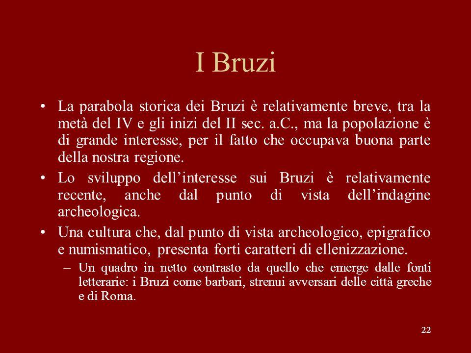 22 I Bruzi La parabola storica dei Bruzi è relativamente breve, tra la metà del IV e gli inizi del II sec. a.C., ma la popolazione è di grande interes