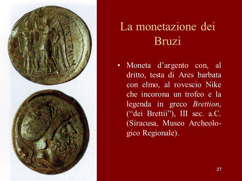 27 La monetazione dei Bruzi Moneta d'argento con, al dritto, testa di Ares barbata con elmo, al rovescio Nike che incorona un trofeo e la legenda in g