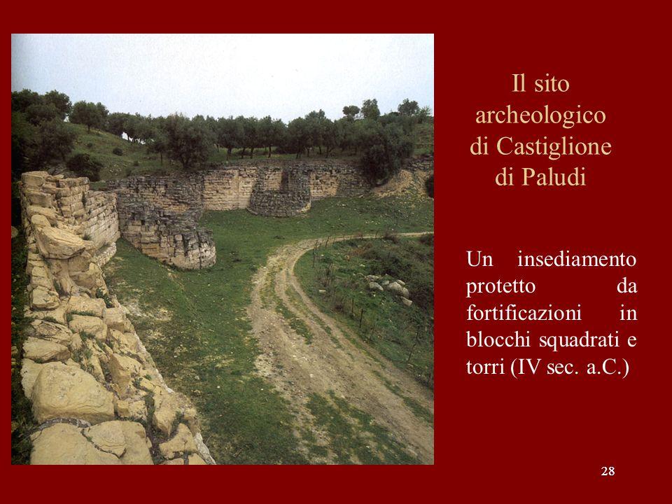 28 Il sito archeologico di Castiglione di Paludi Un insediamento protetto da fortificazioni in blocchi squadrati e torri (IV sec. a.C.)