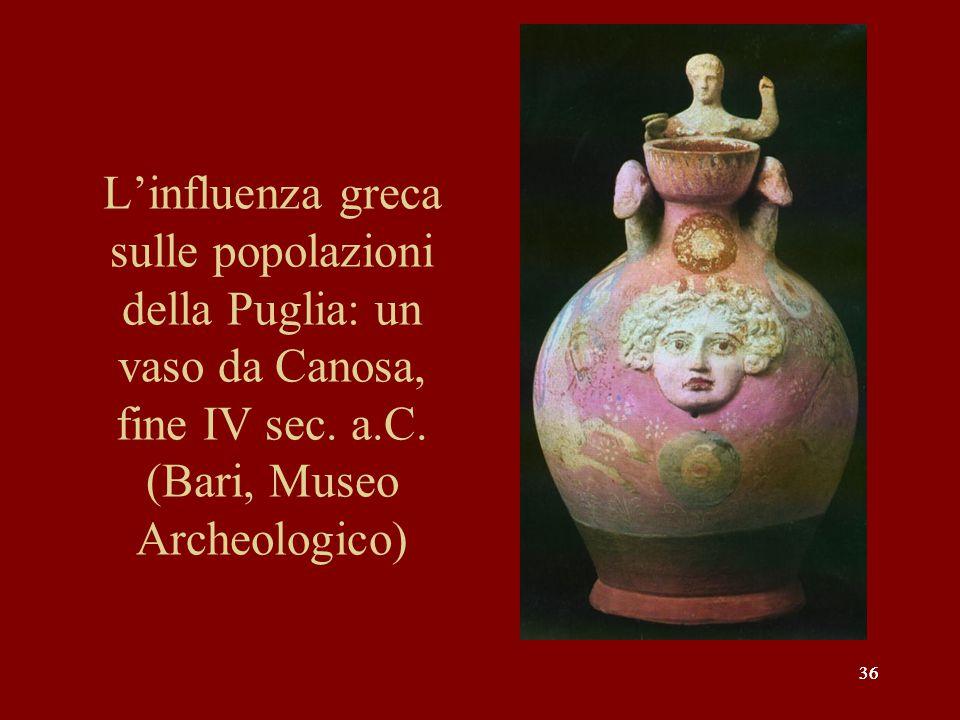 36 L'influenza greca sulle popolazioni della Puglia: un vaso da Canosa, fine IV sec. a.C. (Bari, Museo Archeologico)