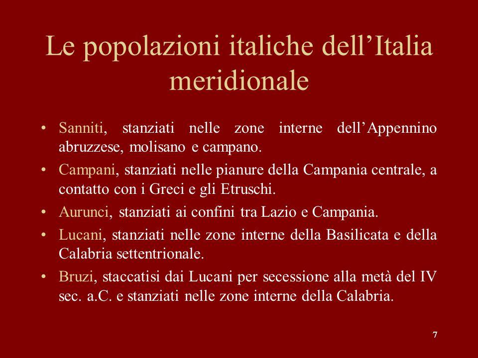 77 Le popolazioni italiche dell'Italia meridionale Sanniti, stanziati nelle zone interne dell'Appennino abruzzese, molisano e campano. Campani, stanzi