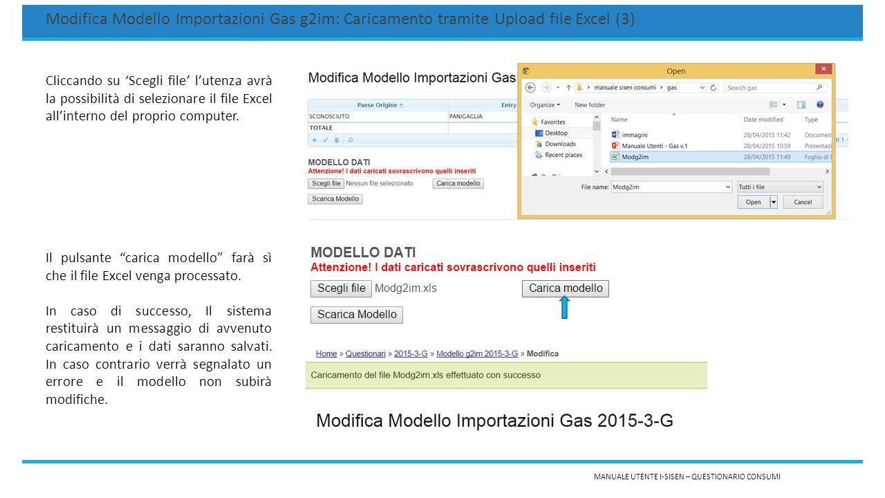 MANUALE UTENTE I-SISEN – QUESTIONARIO CONSUMI Modifica Modello Importazioni Gas g2im: Caricamento tramite Upload file Excel (3) Cliccando su 'Scegli file' l'utenza avrà la possibilità di selezionare il file Excel all'interno del proprio computer.
