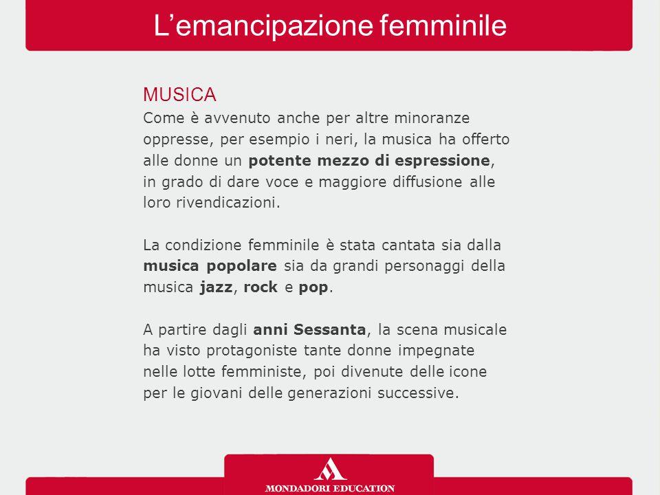 L'emancipazione femminile MUSICA Come è avvenuto anche per altre minoranze oppresse, per esempio i neri, la musica ha offerto alle donne un potente me