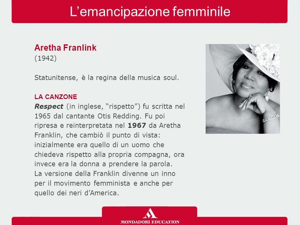 """L'emancipazione femminile Aretha Franlink (1942) Statunitense, è la regina della musica soul. LA CANZONE Respect (in inglese, """"rispetto"""") fu scritta n"""