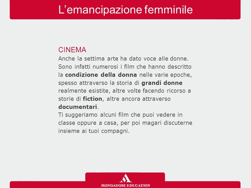 L'emancipazione femminile CINEMA Anche la settima arte ha dato voce alle donne. Sono infatti numerosi i film che hanno descritto la condizione della d