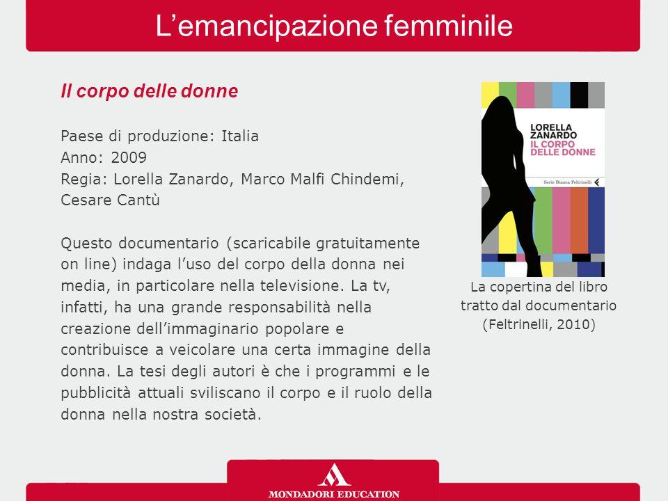L'emancipazione femminile Il corpo delle donne Paese di produzione: Italia Anno: 2009 Regia: Lorella Zanardo, Marco Malfi Chindemi, Cesare Cantù Quest