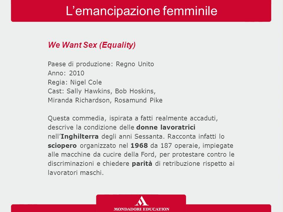 L'emancipazione femminile We Want Sex (Equality) Paese di produzione: Regno Unito Anno: 2010 Regia: Nigel Cole Cast: Sally Hawkins, Bob Hoskins, Miran