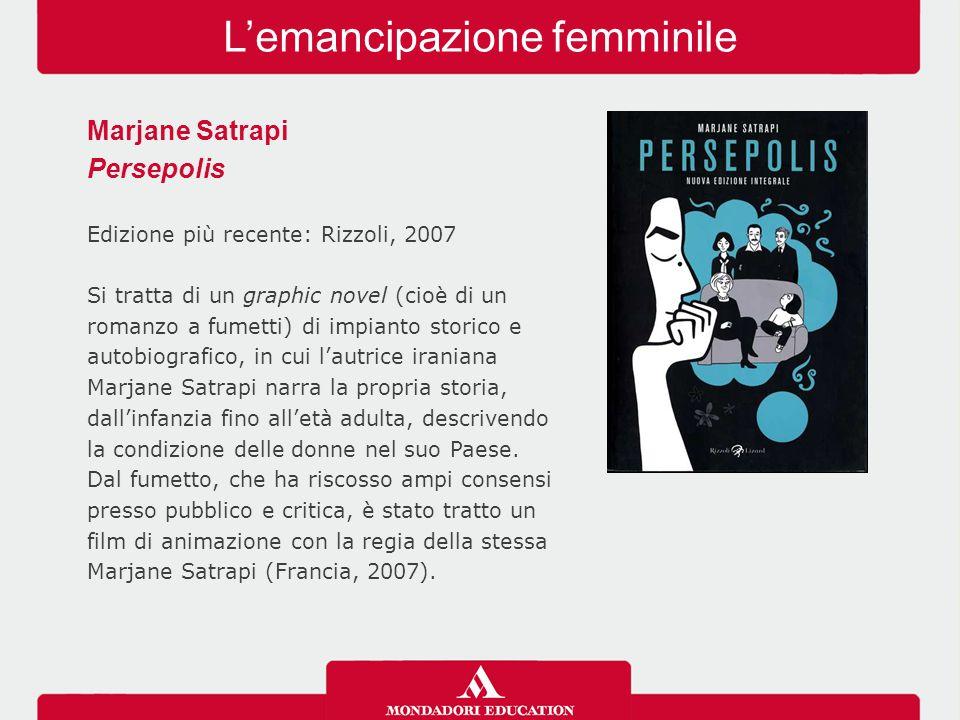 L'emancipazione femminile Marjane Satrapi Persepolis Edizione più recente: Rizzoli, 2007 Si tratta di un graphic novel (cioè di un romanzo a fumetti)