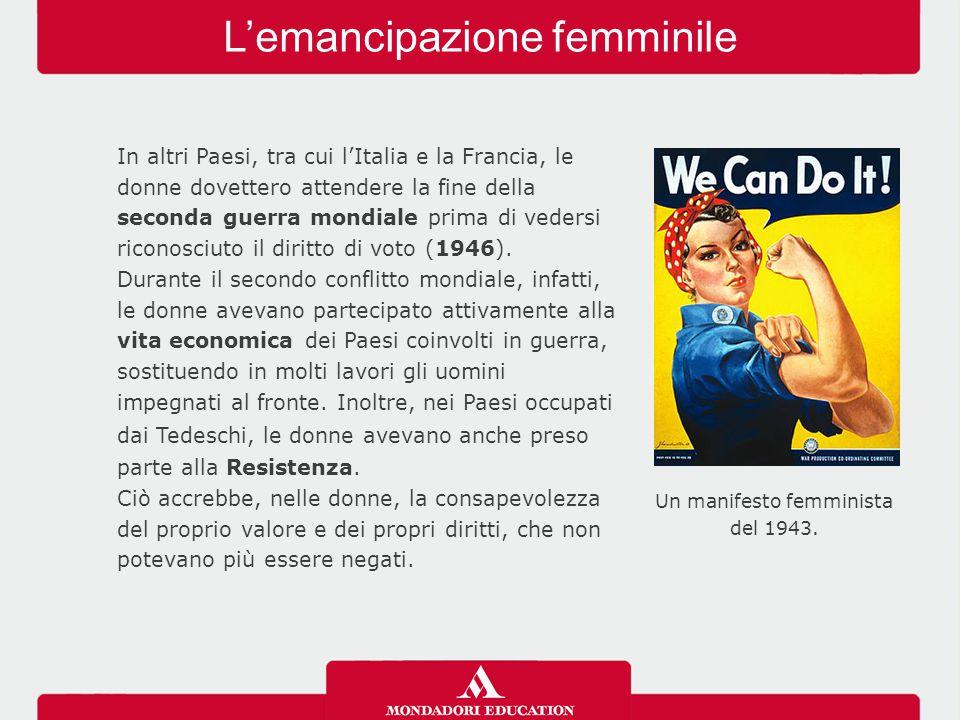 L'emancipazione femminile In altri Paesi, tra cui l'Italia e la Francia, le donne dovettero attendere la fine della seconda guerra mondiale prima di v
