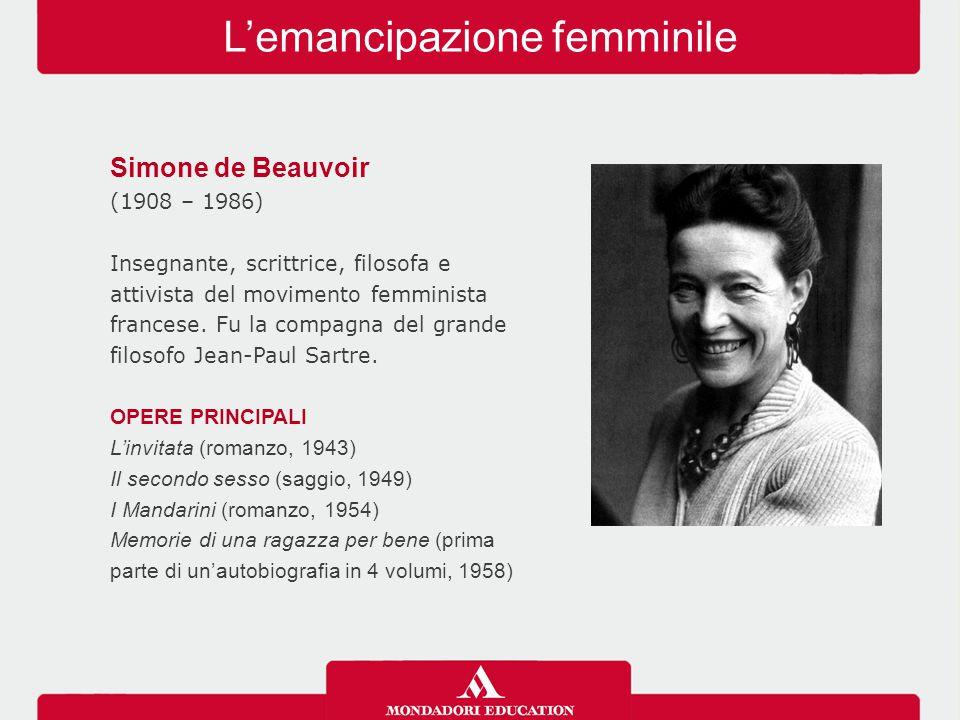 L'emancipazione femminile Simone de Beauvoir (1908 – 1986) Insegnante, scrittrice, filosofa e attivista del movimento femminista francese. Fu la compa