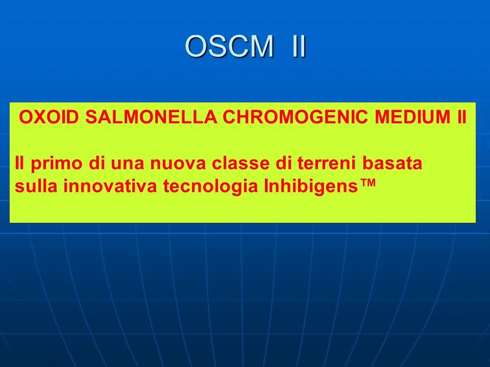 OSCM II OXOID SALMONELLA CHROMOGENIC MEDIUM II Il primo di una nuova classe di terreni basata sulla innovativa tecnologia Inhibigens™