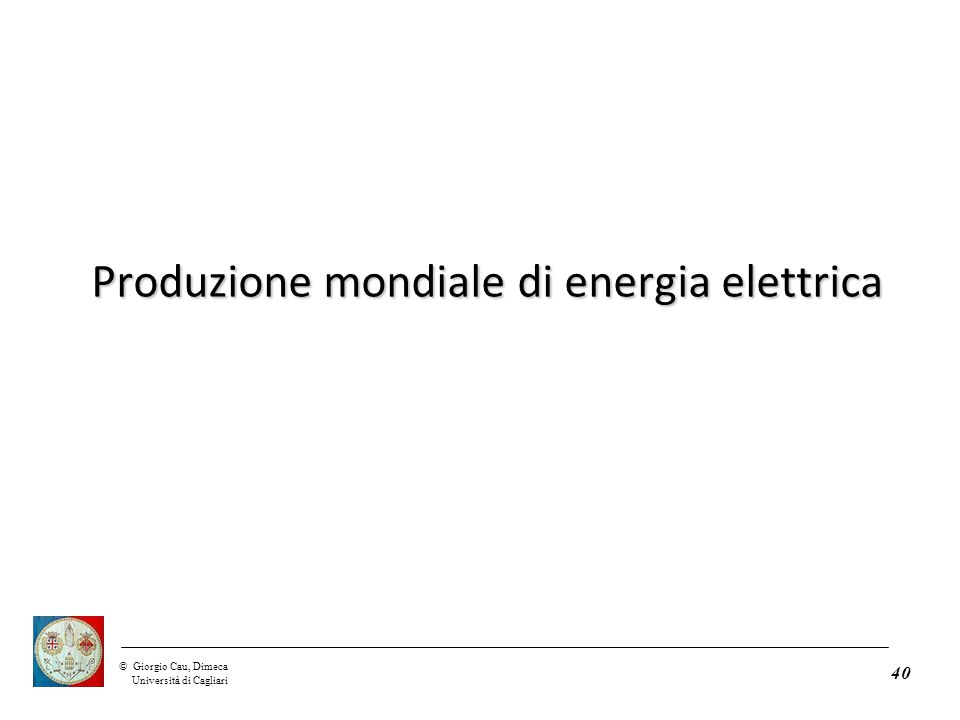 ©Giorgio Cau, Dimeca Università di Cagliari 40 Produzione mondiale di energia elettrica