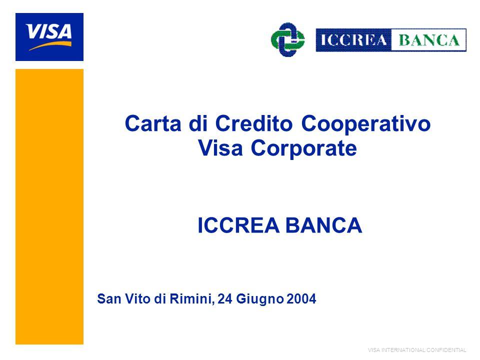 VISA INTERNATIONAL CONFIDENTIAL ICCREA BANCA Carta di Credito Cooperativo Visa Corporate San Vito di Rimini, 24 Giugno 2004