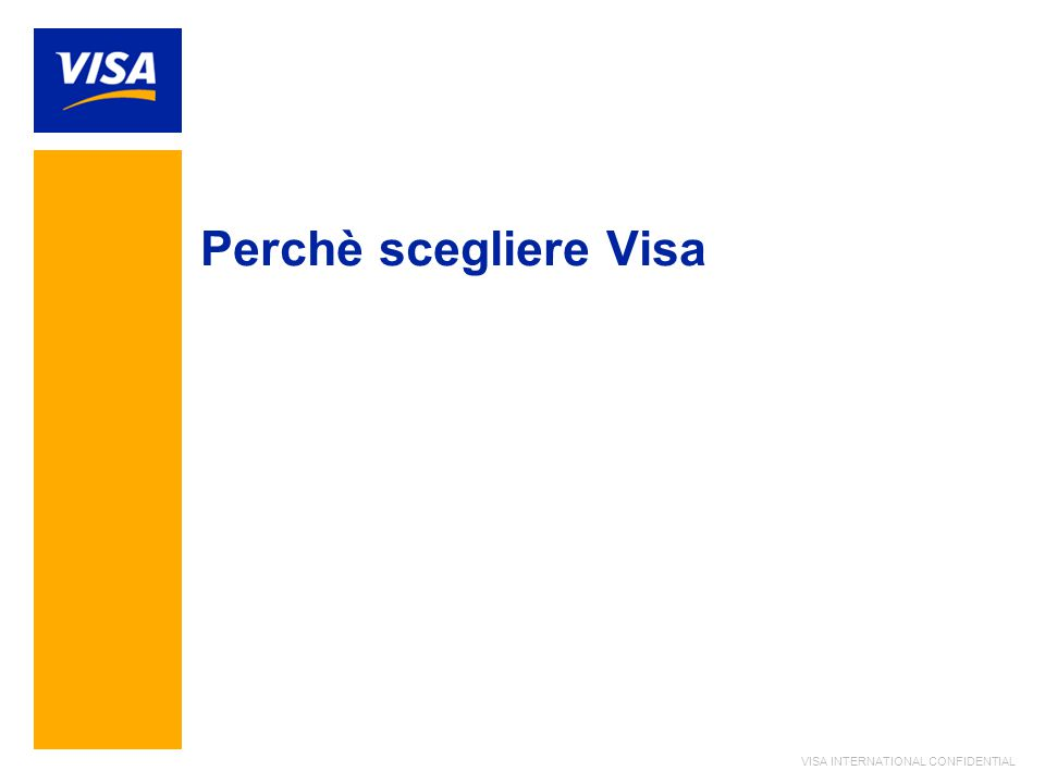 VISA INTERNATIONAL CONFIDENTIAL Perchè scegliere Visa