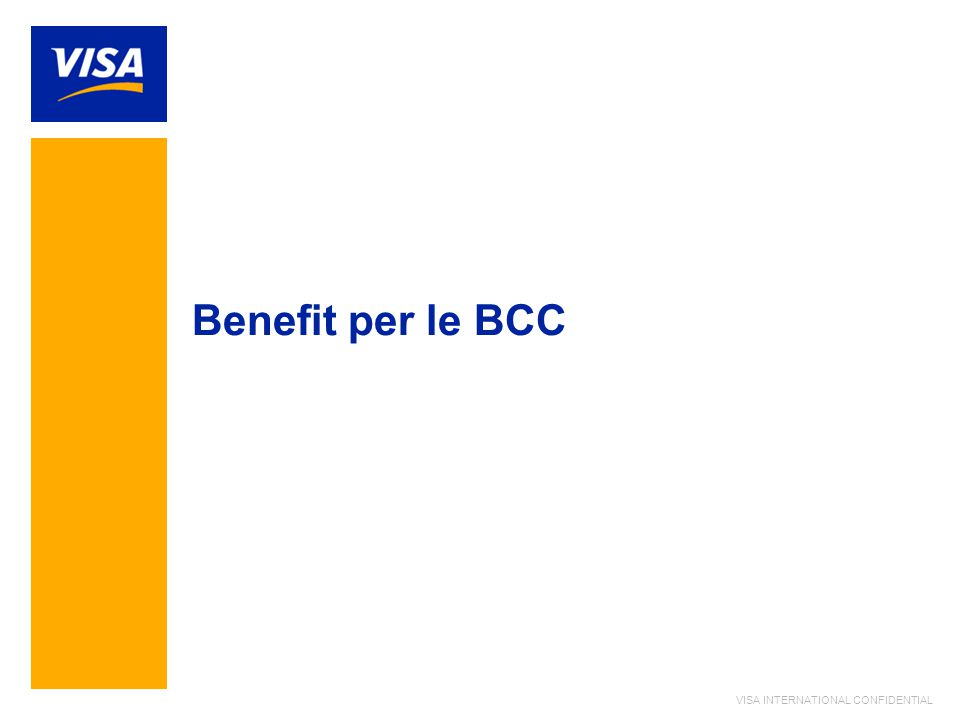 VISA INTERNATIONAL CONFIDENTIAL Benefit per le BCC
