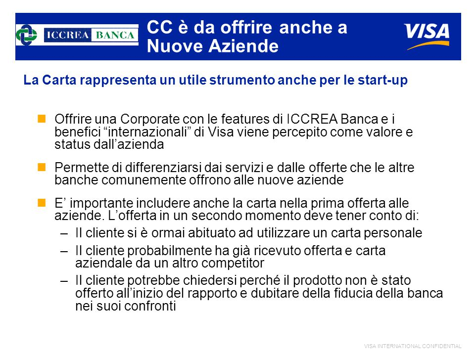 "VISA INTERNATIONAL CONFIDENTIAL CC è da offrire anche a Nuove Aziende nOffrire una Corporate con le features di ICCREA Banca e i benefici ""internazion"