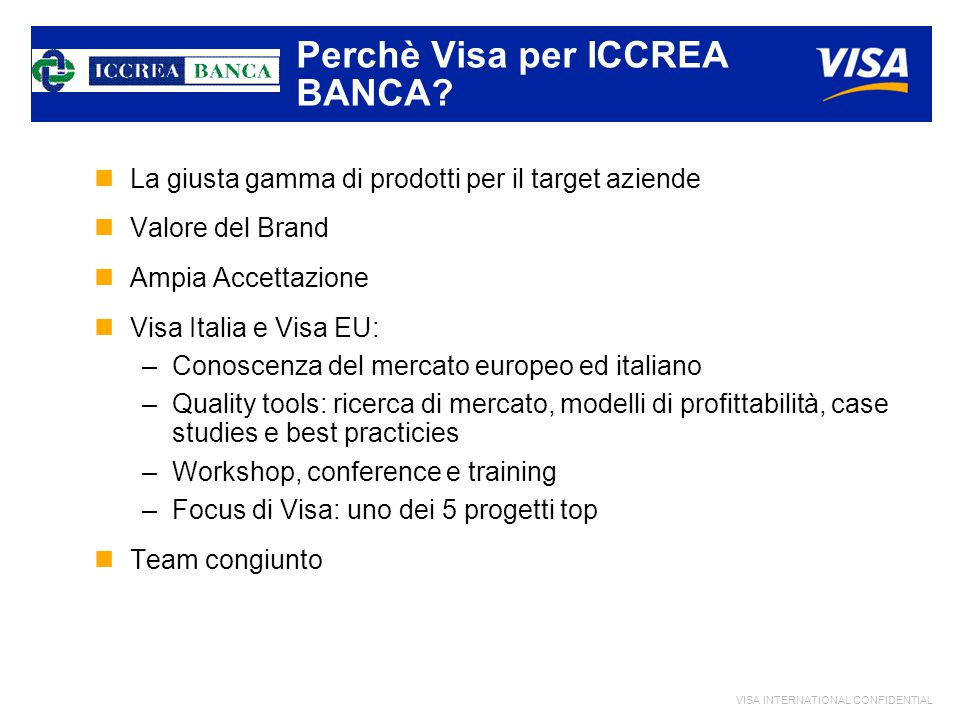 VISA INTERNATIONAL CONFIDENTIAL Perchè Visa per ICCREA BANCA.