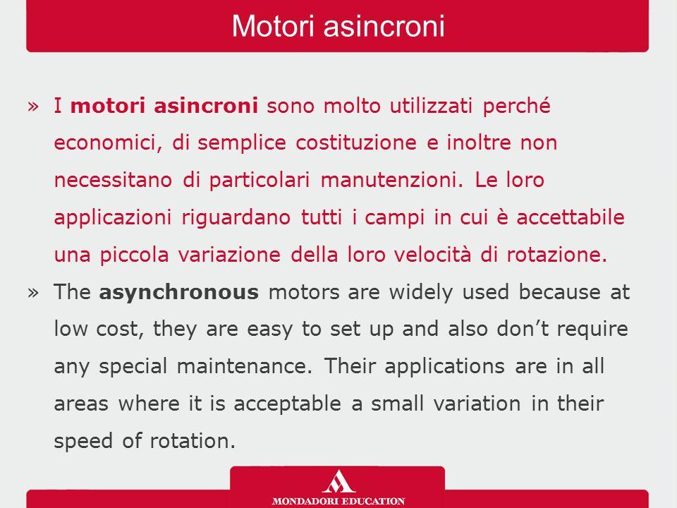 »I motori asincroni sono molto utilizzati perché economici, di semplice costituzione e inoltre non necessitano di particolari manutenzioni. Le loro ap