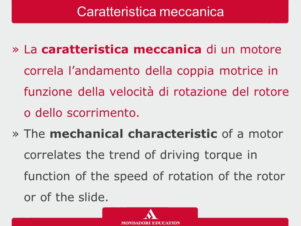 »La caratteristica meccanica di un motore correla l'andamento della coppia motrice in funzione della velocità di rotazione del rotore o dello scorrime