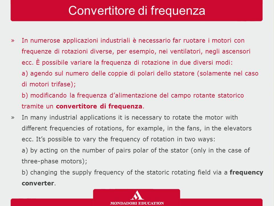 »In numerose applicazioni industriali è necessario far ruotare i motori con frequenze di rotazioni diverse, per esempio, nei ventilatori, negli ascens