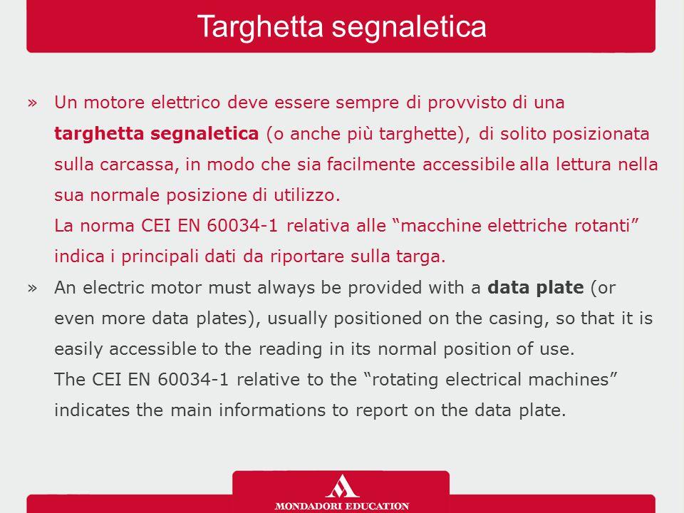 »Un motore elettrico deve essere sempre di provvisto di una targhetta segnaletica (o anche più targhette), di solito posizionata sulla carcassa, in mo