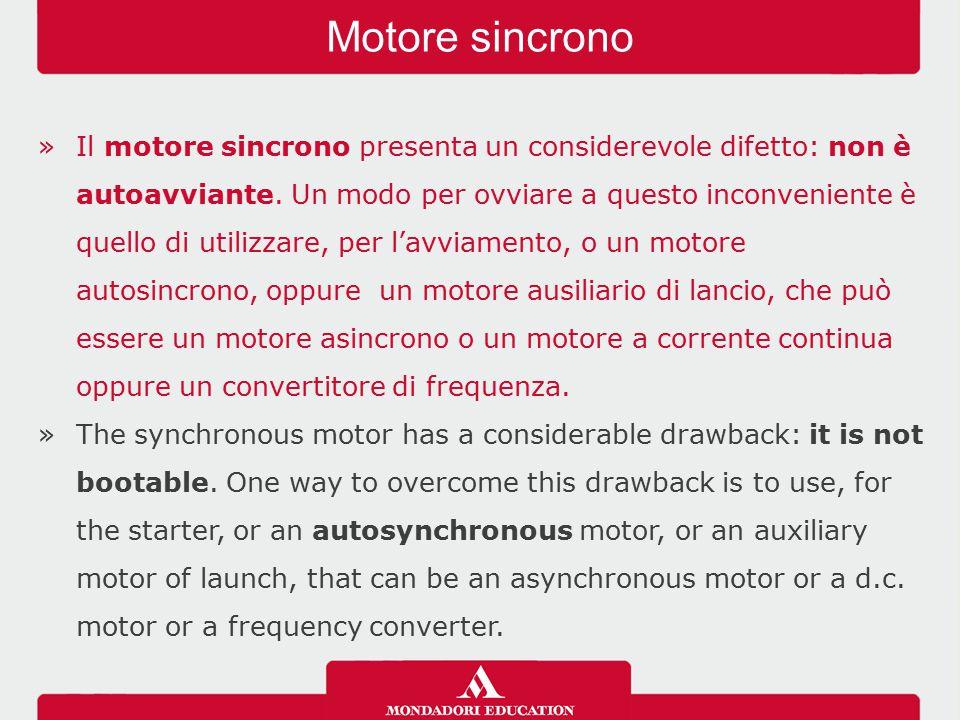 »Il motore sincrono presenta un considerevole difetto: non è autoavviante. Un modo per ovviare a questo inconveniente è quello di utilizzare, per l'av