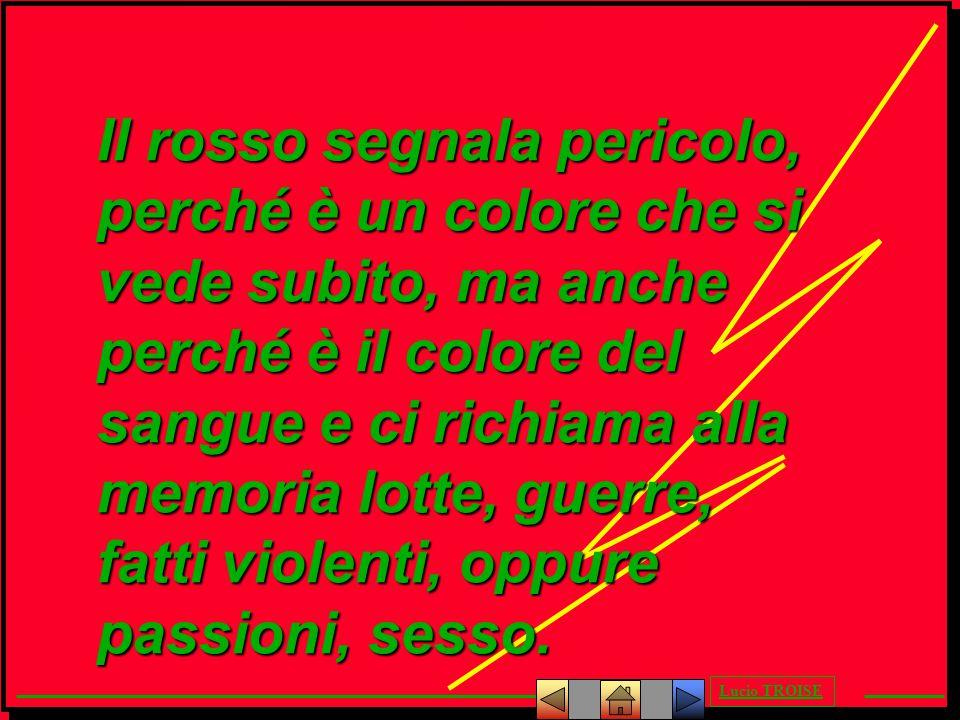 Lucio TROISE Il rosso segnala pericolo, perché è un colore che si vede subito, ma anche perché è il colore del sangue e ci richiama alla memoria lotte