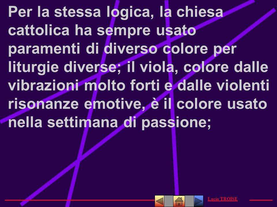 Per la stessa logica, la chiesa cattolica ha sempre usato paramenti di diverso colore per liturgie diverse; il viola, colore dalle vibrazioni molto fo