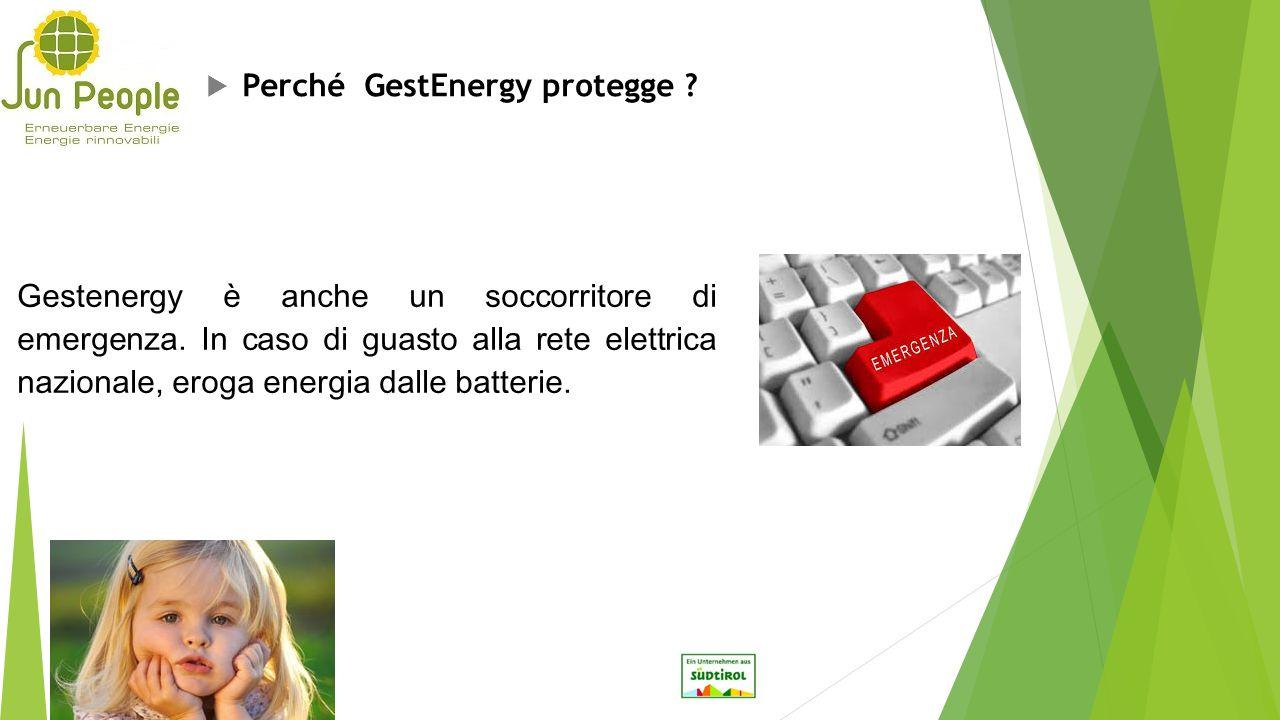  Perché GestEnergy protegge ? Gestenergy è anche un soccorritore di emergenza. In caso di guasto alla rete elettrica nazionale, eroga energia dalle b