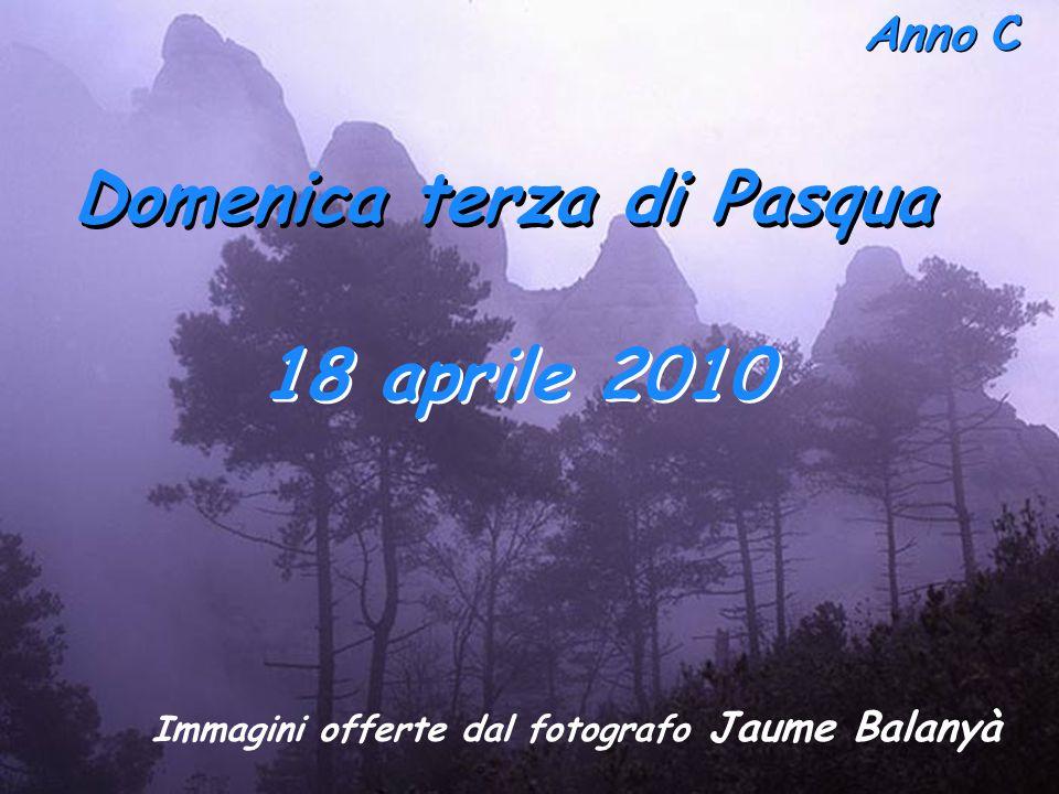 Anno C Domenica terza di Pasqua 18 aprile 2010 Immagini offerte dal fotografo Jaume Balanyà